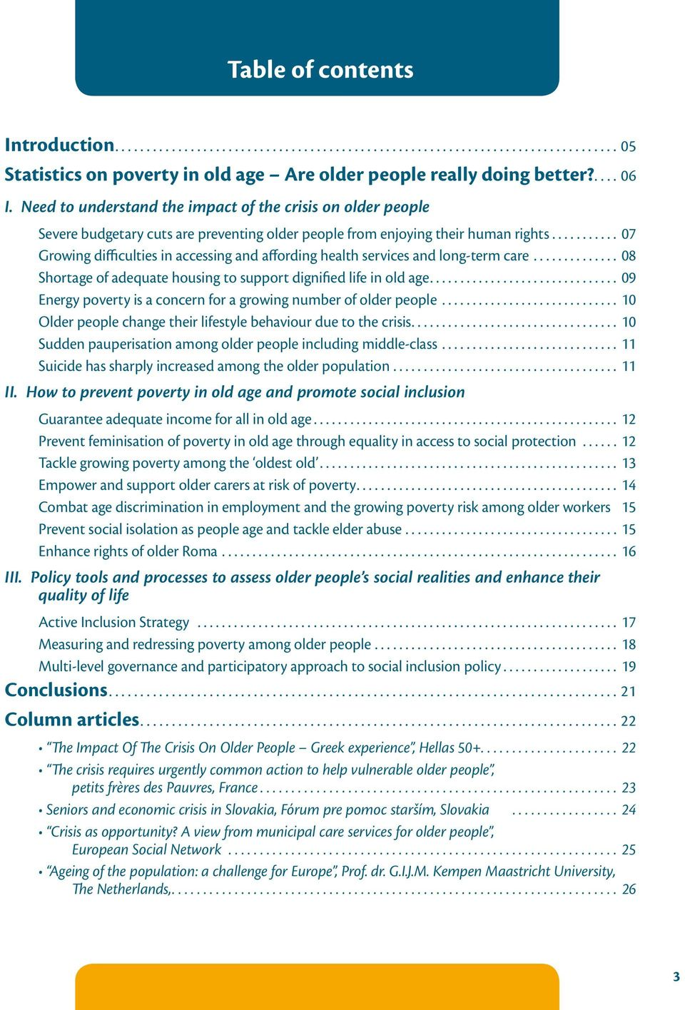 health services and long-term care 08 Shortage of adequate housing to support dignified life in old age 09 Energy poverty is a concern for a growing number of older people 10 Older people change