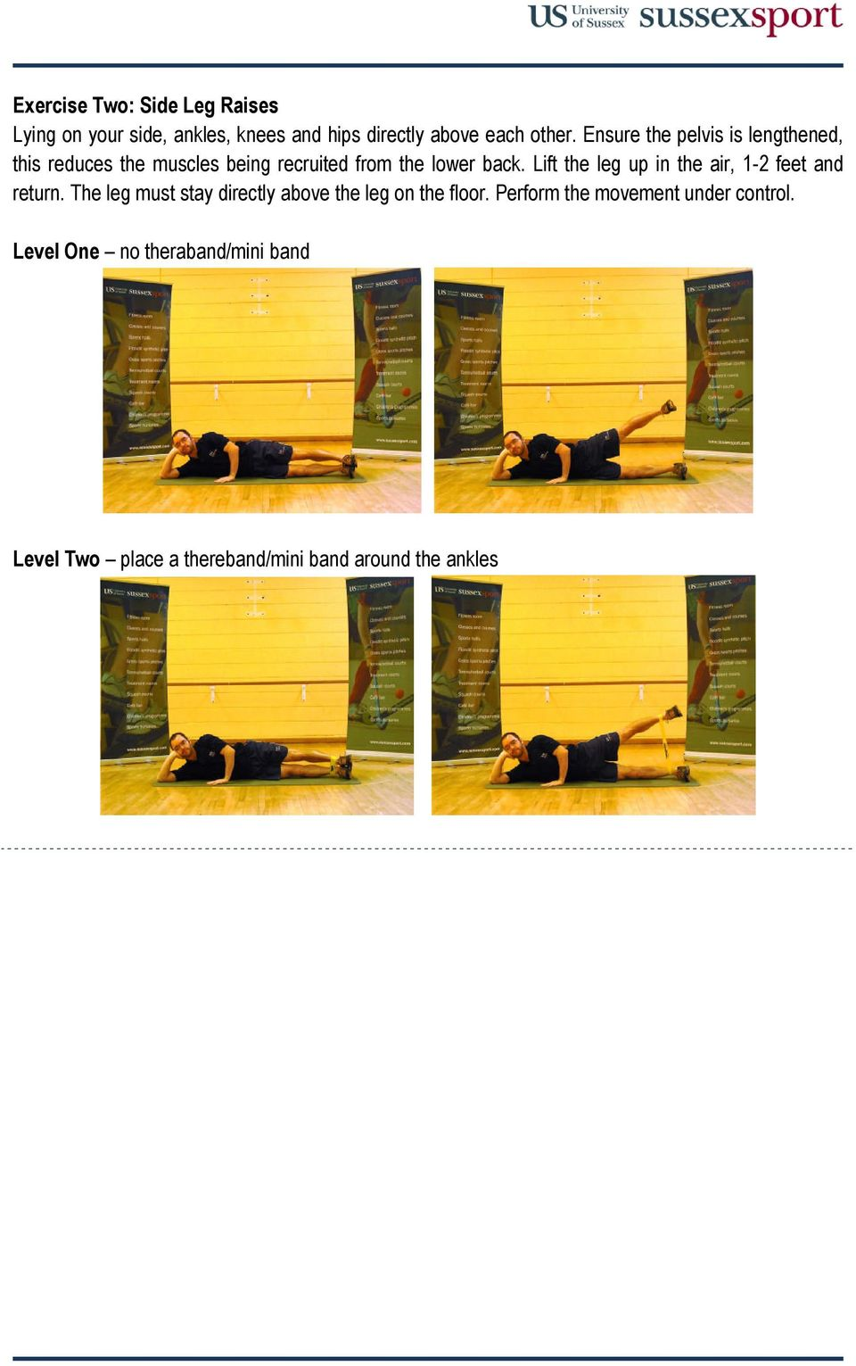 Lift the leg up in the air, 1-2 feet and return. The leg must stay directly above the leg on the floor.