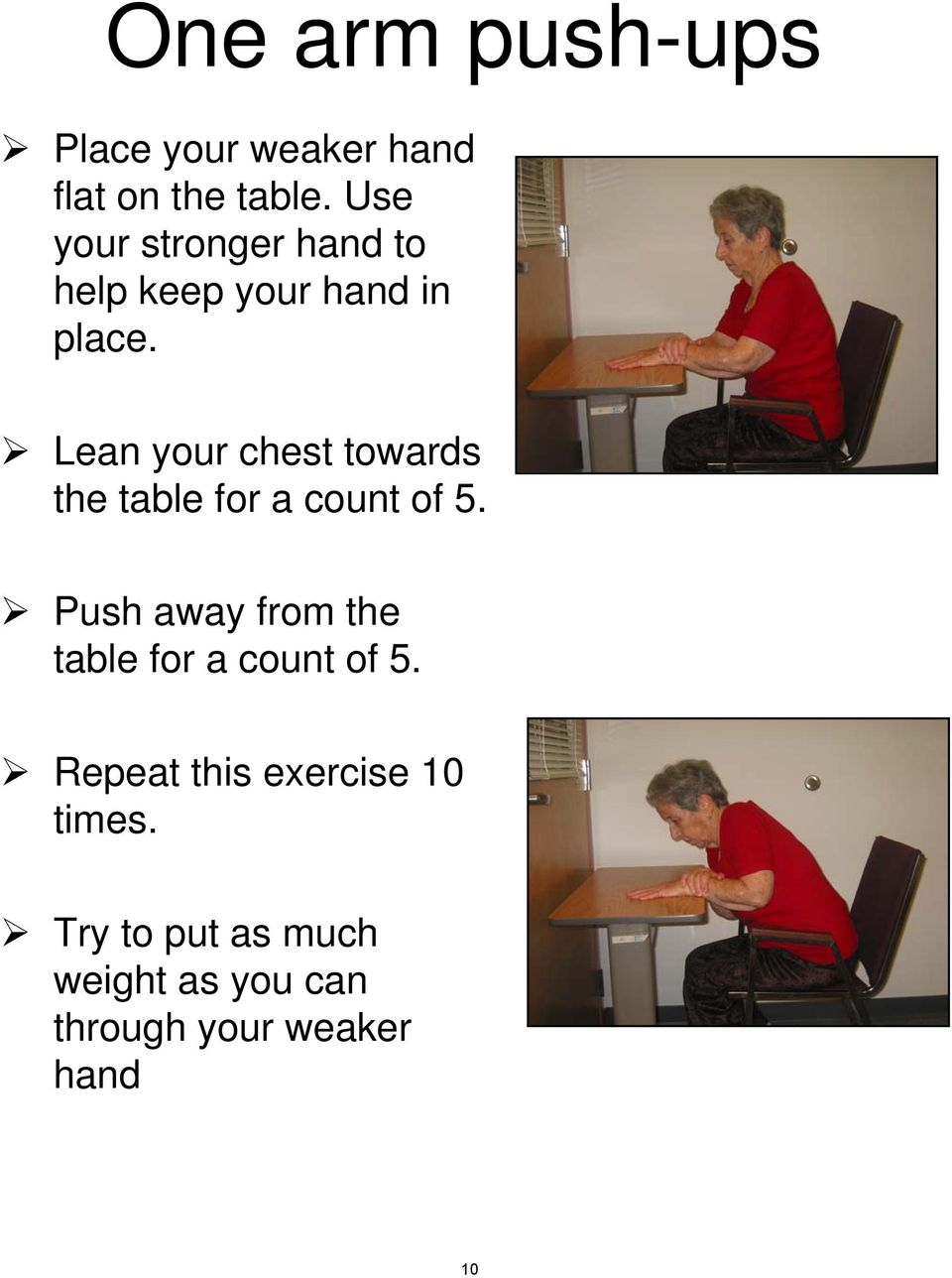 Lean your chest towards the table for a count of 5.