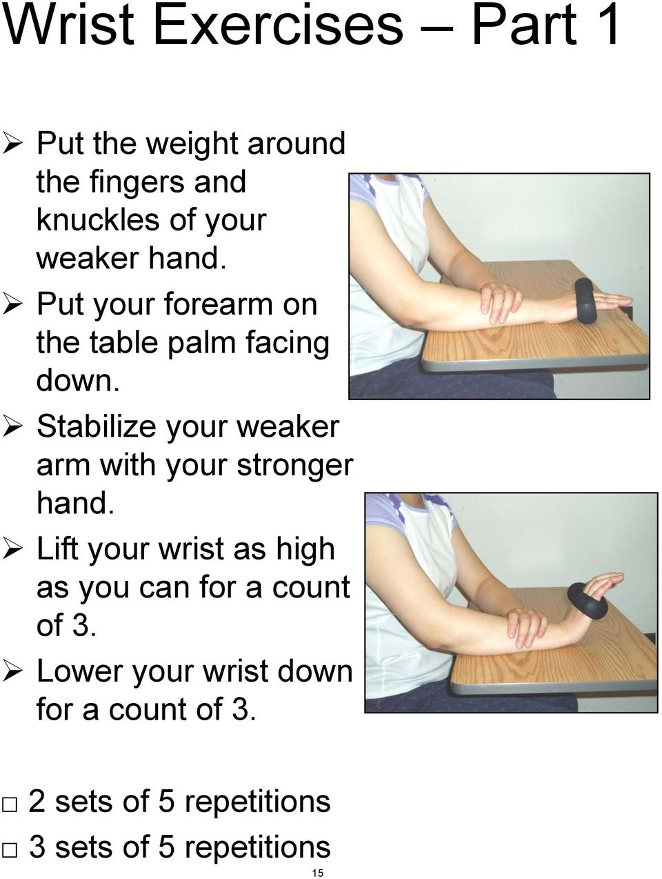 Stabilize your weaker arm with your stronger hand.