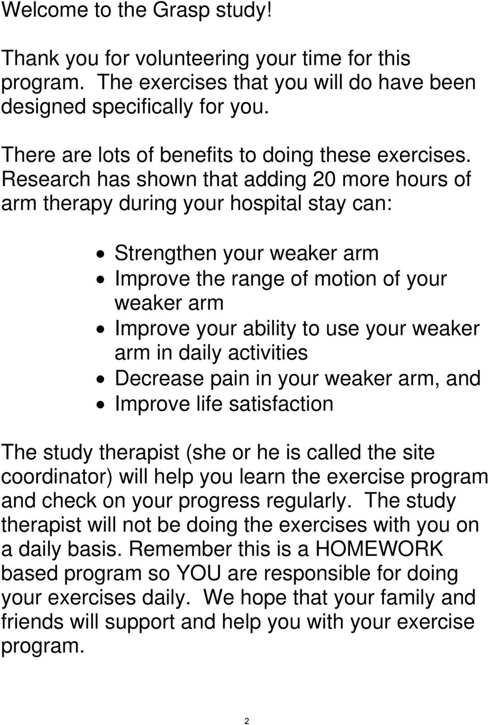 Research has shown that adding 20 more hours of arm therapy during your hospital stay can: Strengthen your weaker arm Improve the range of motion of your weaker arm Improve your ability to use your