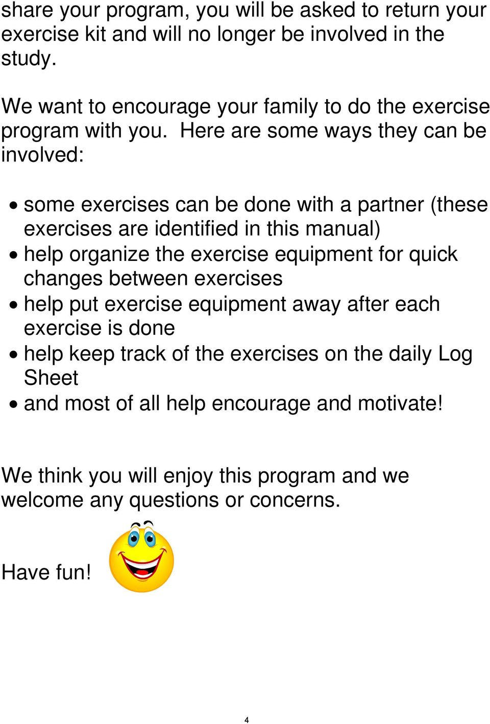 Here are some ways they can be involved: some exercises can be done with a partner (these exercises are identified in this manual) help organize the exercise
