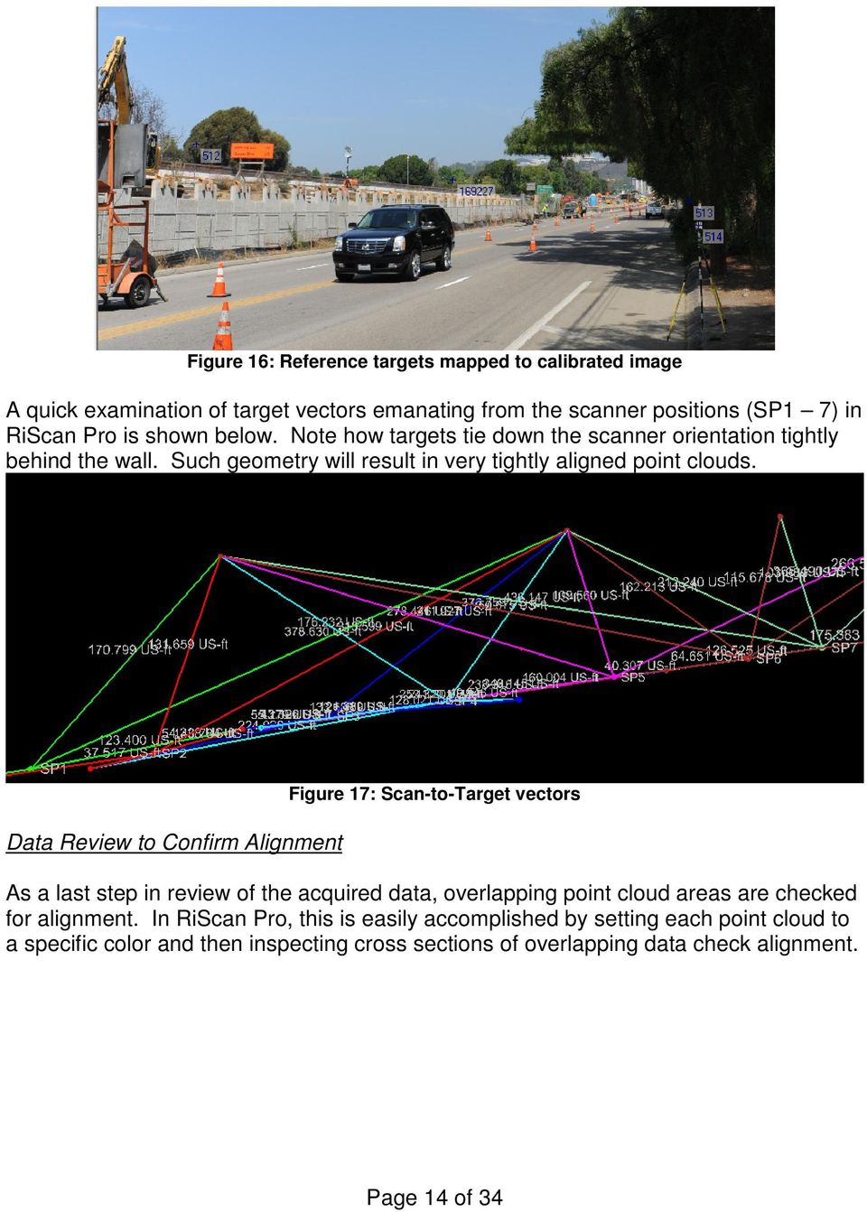 Data Review to Confirm Alignment Figure 17: Scan-to-Target vectors As a last step in review of the acquired data, overlapping point cloud areas are checked for