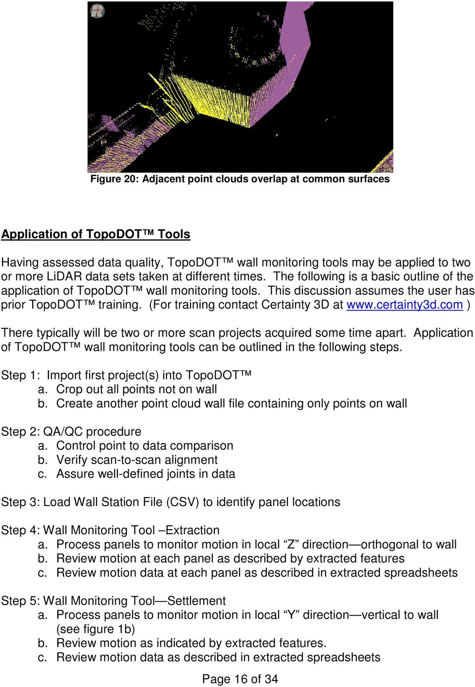 (For training contact Certainty 3D at www.certainty3d.com ) There typically will be two or more scan projects acquired some time apart.