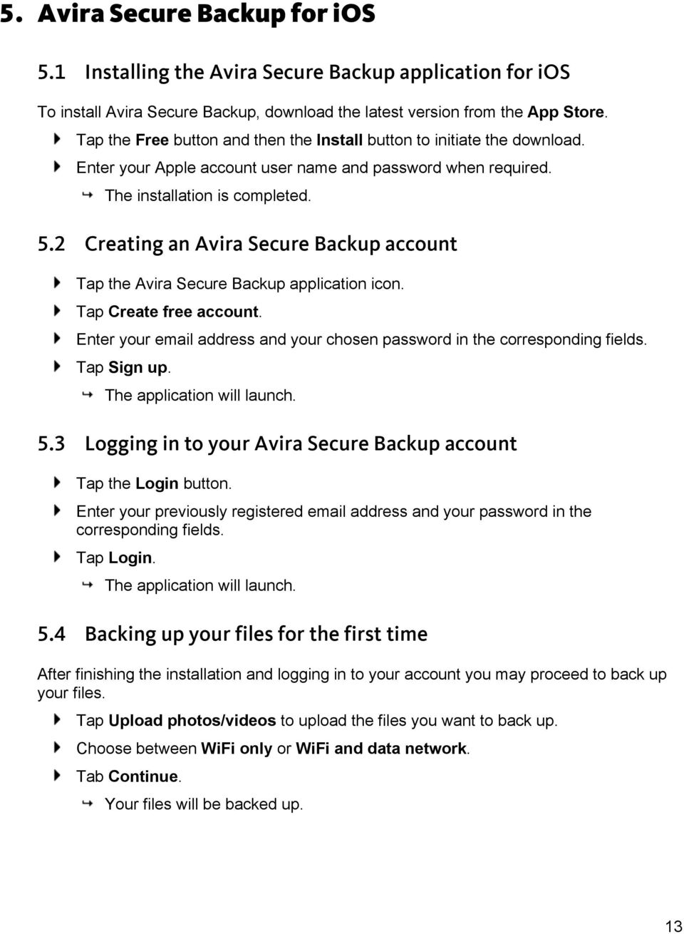 2 Creating an Avira Secure Backup account Tap the Avira Secure Backup application icon. Tap Create free account. Enter your email address and your chosen password in the corresponding fields.