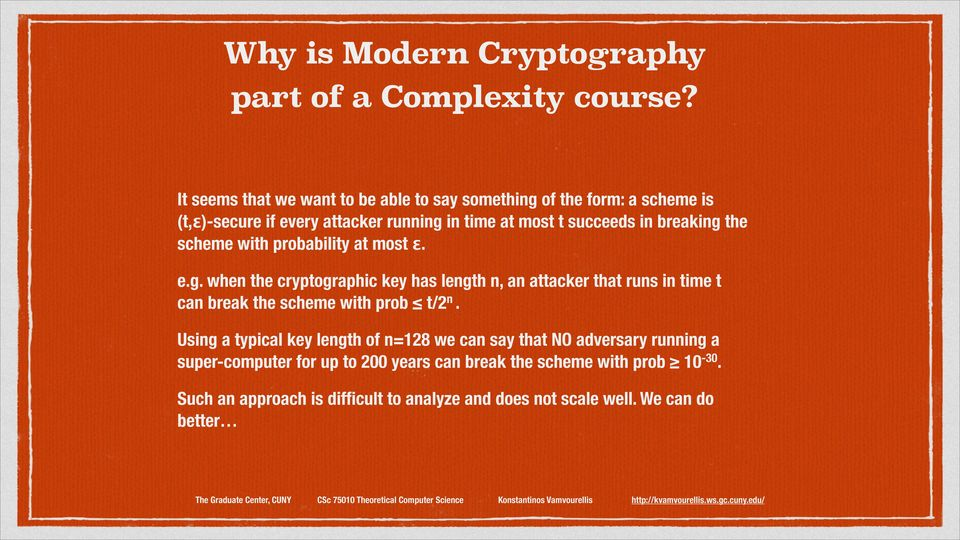 breaking the scheme with probability at most ɛ. e.g. when the cryptographic key has length n, an attacker that runs in time t can break the scheme with prob t/2 n.