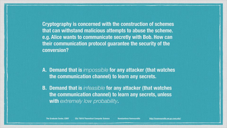 Demand that is impossible for any attacker (that watches the communication channel) to learn any secrets. B.