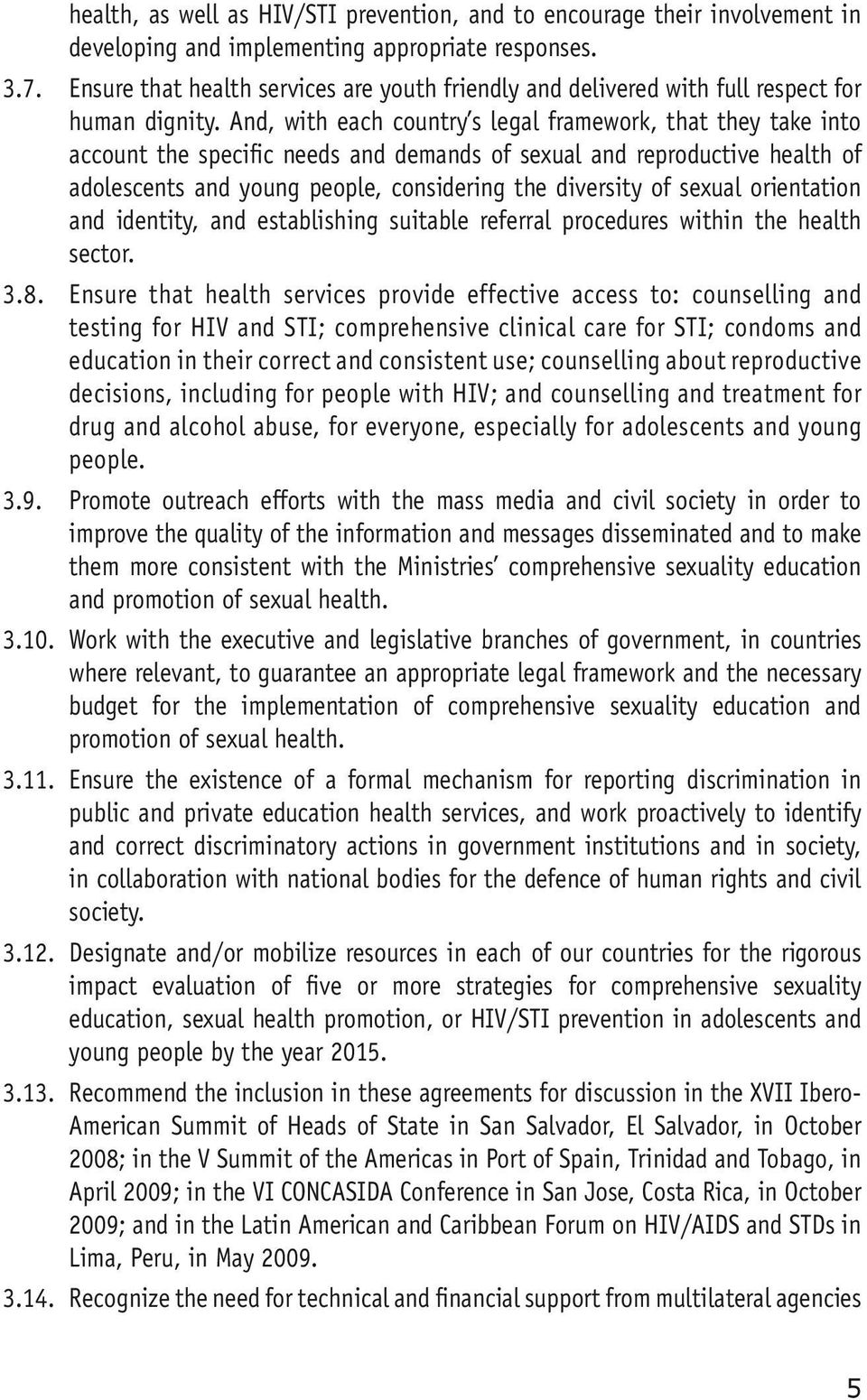 And, with each country s legal framework, that they take into account the specific needs and demands of sexual and reproductive health of adolescents and young people, considering the diversity of