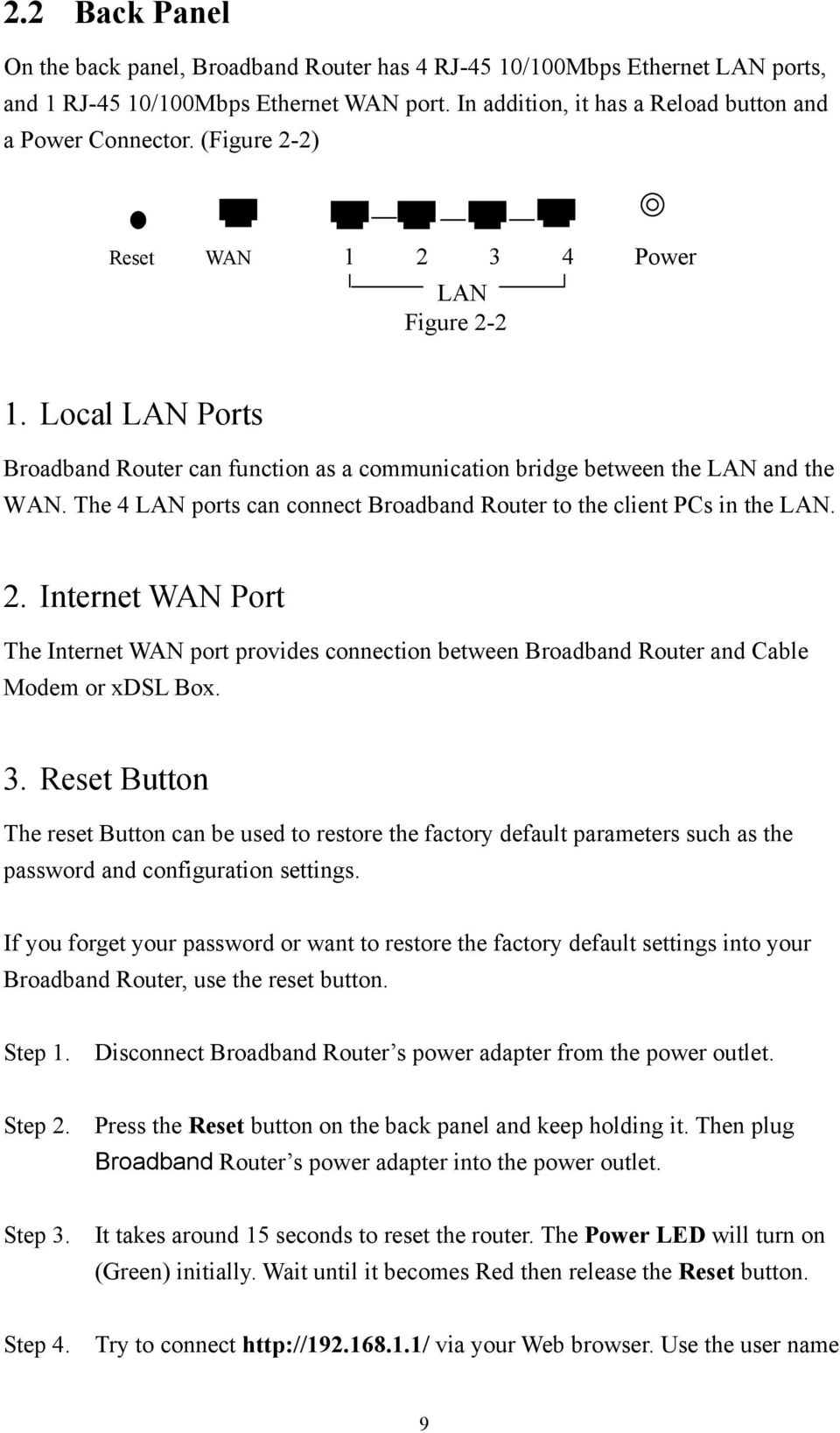 The 4 LAN ports can connect Broadband Router to the client PCs in the LAN. 2. Internet WAN Port The Internet WAN port provides connection between Broadband Router and Cable Modem or xdsl Box. 3.