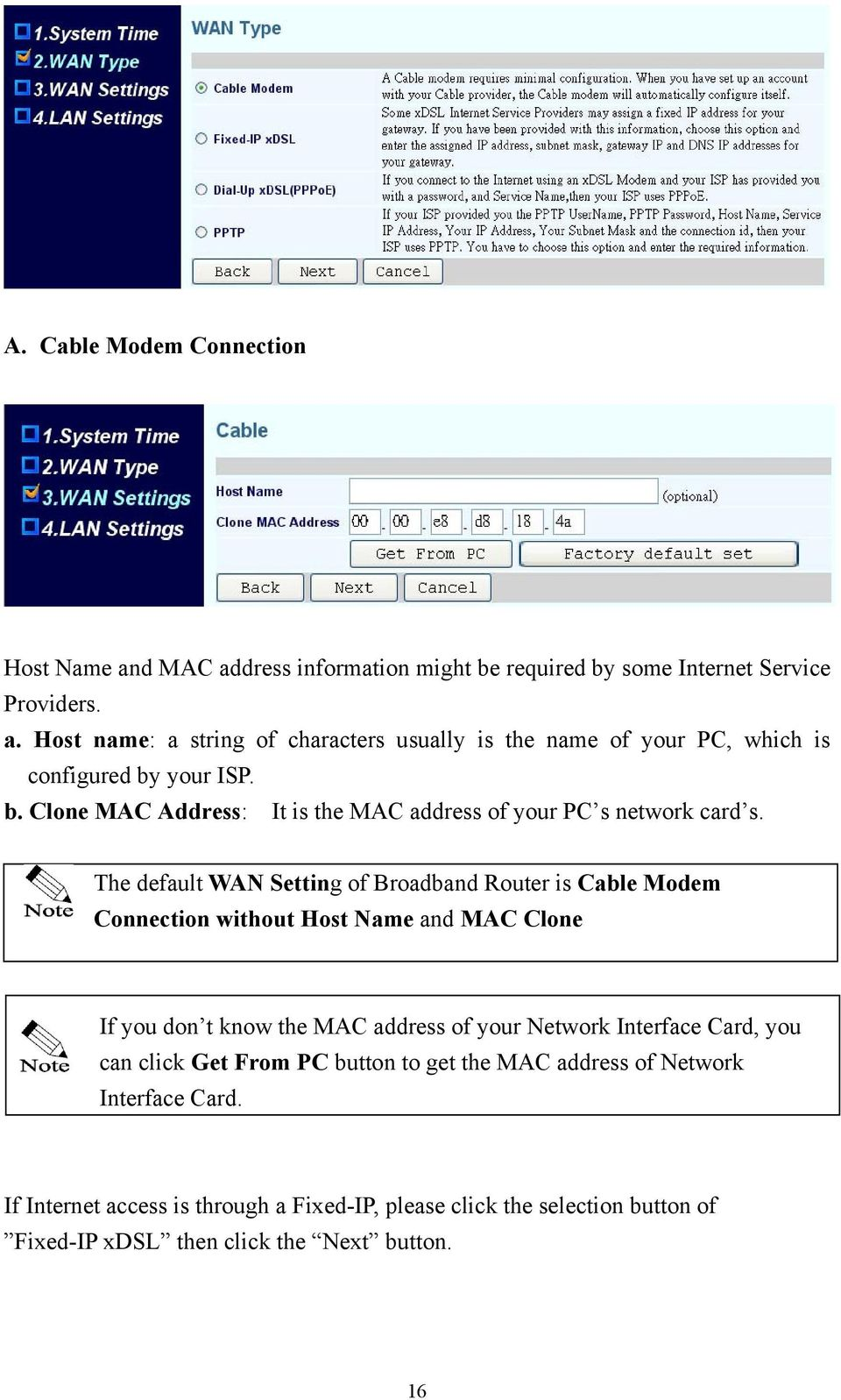 The default WAN Setting of Broadband Router is Cable Modem Connection without Host Name and MAC Clone If you don t know the MAC address of your Network Interface