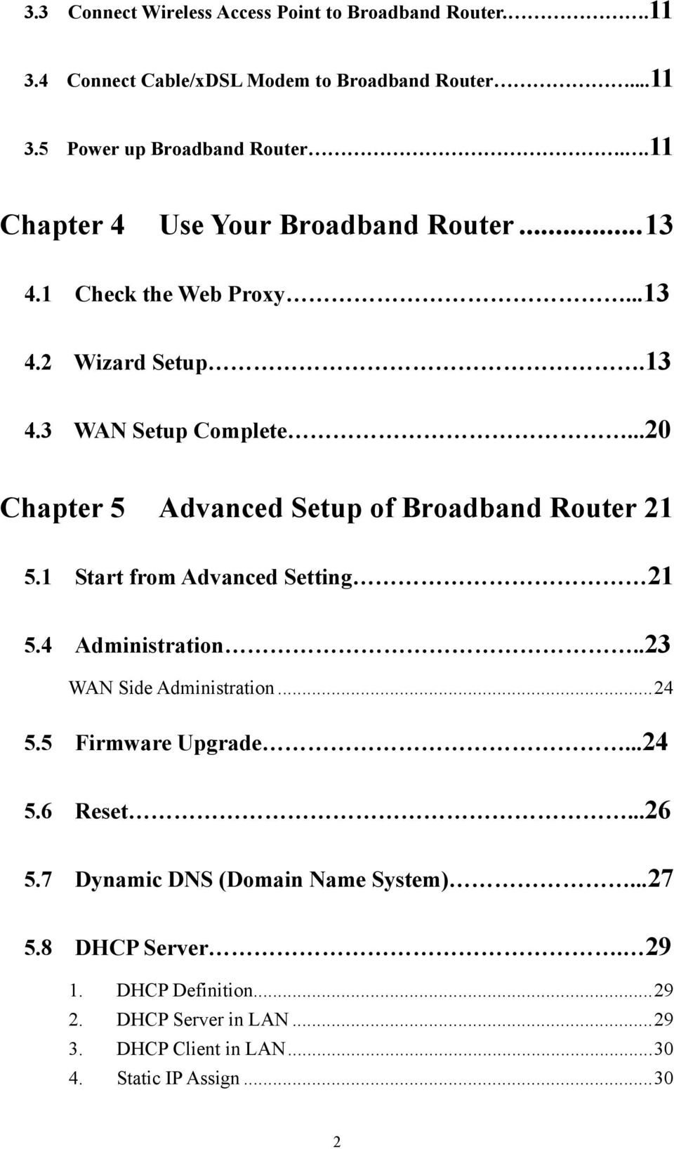 ..20 Chapter 5 Advanced Setup of Broadband Router 21 5.1 Start from Advanced Setting 21 5.4 Administration..23 WAN Side Administration...24 5.