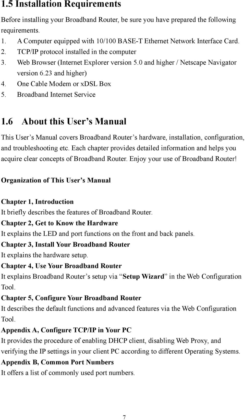 Broadband Internet Service 1.6 About this User s Manual This User s Manual covers Broadband Router s hardware, installation, configuration, and troubleshooting etc.