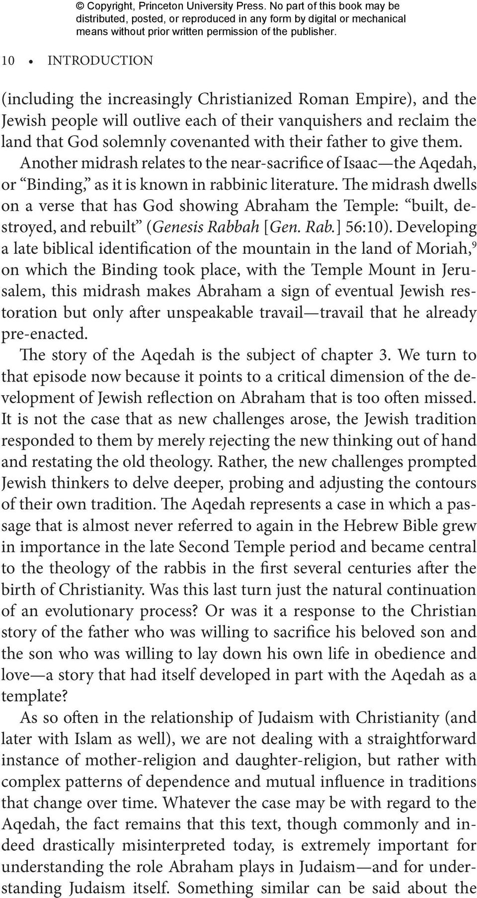 The midrash dwells on a verse that has God showing Abraham the Temple: built, destroyed, and rebuilt (Genesis Rabbah [Gen. Rab.] 56:10).