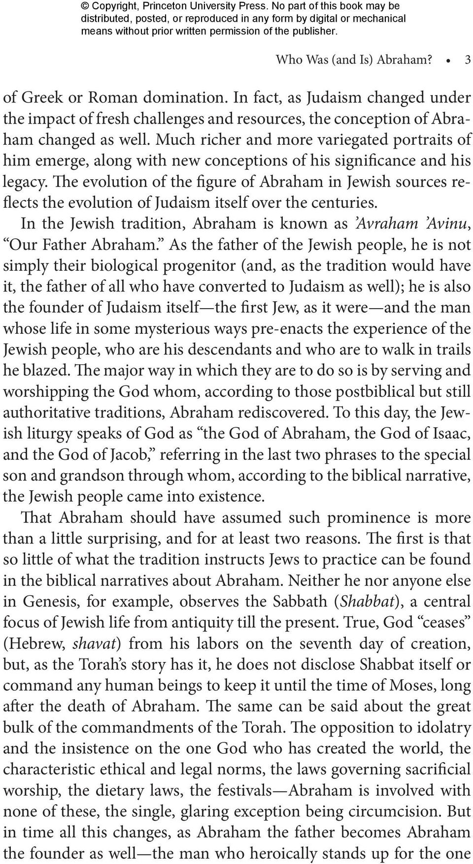 The evolution of the figure of Abraham in Jewish sources reflects the evolution of Judaism itself over the centuries. In the Jewish tradition, Abraham is known as Avraham Avinu, Our Father Abraham.