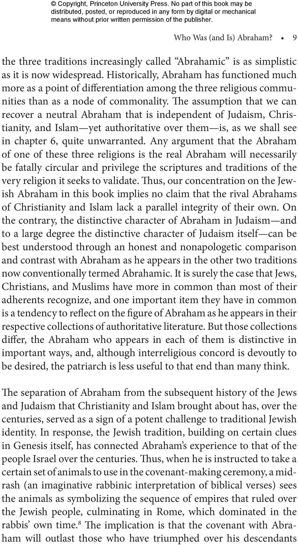 The assumption that we can recover a neutral Abraham that is independent of Judaism, Christianity, and Islam yet authoritative over them is, as we shall see in chapter 6, quite unwarranted.