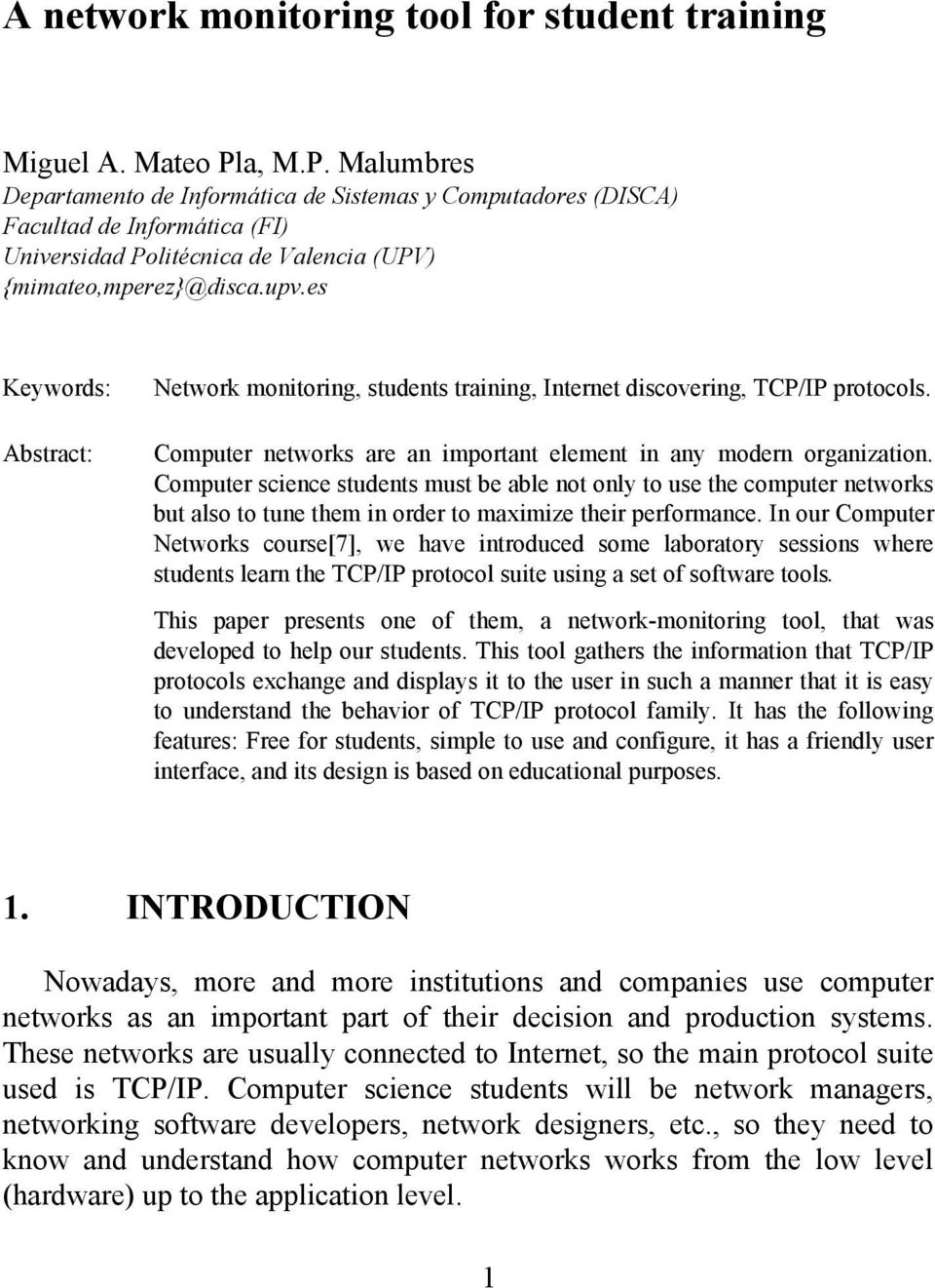 es Keywords: Abstract: Network monitoring, students training, Internet discovering, TCP/IP protocols. Computer networks are an important element in any modern organization.