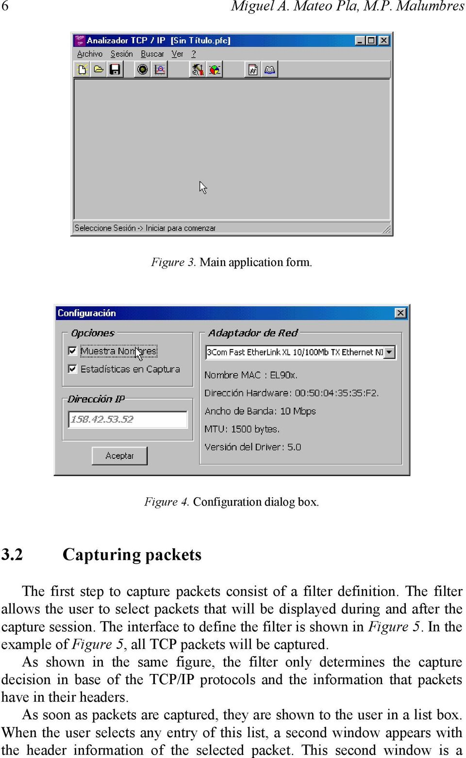 In the example of Figure 5, all TCP packets will be captured.