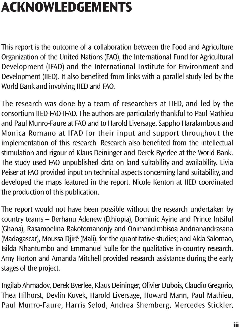 The research was done by a team of researchers at IIED, and led by the consortium IIED-FAO-IFAD.