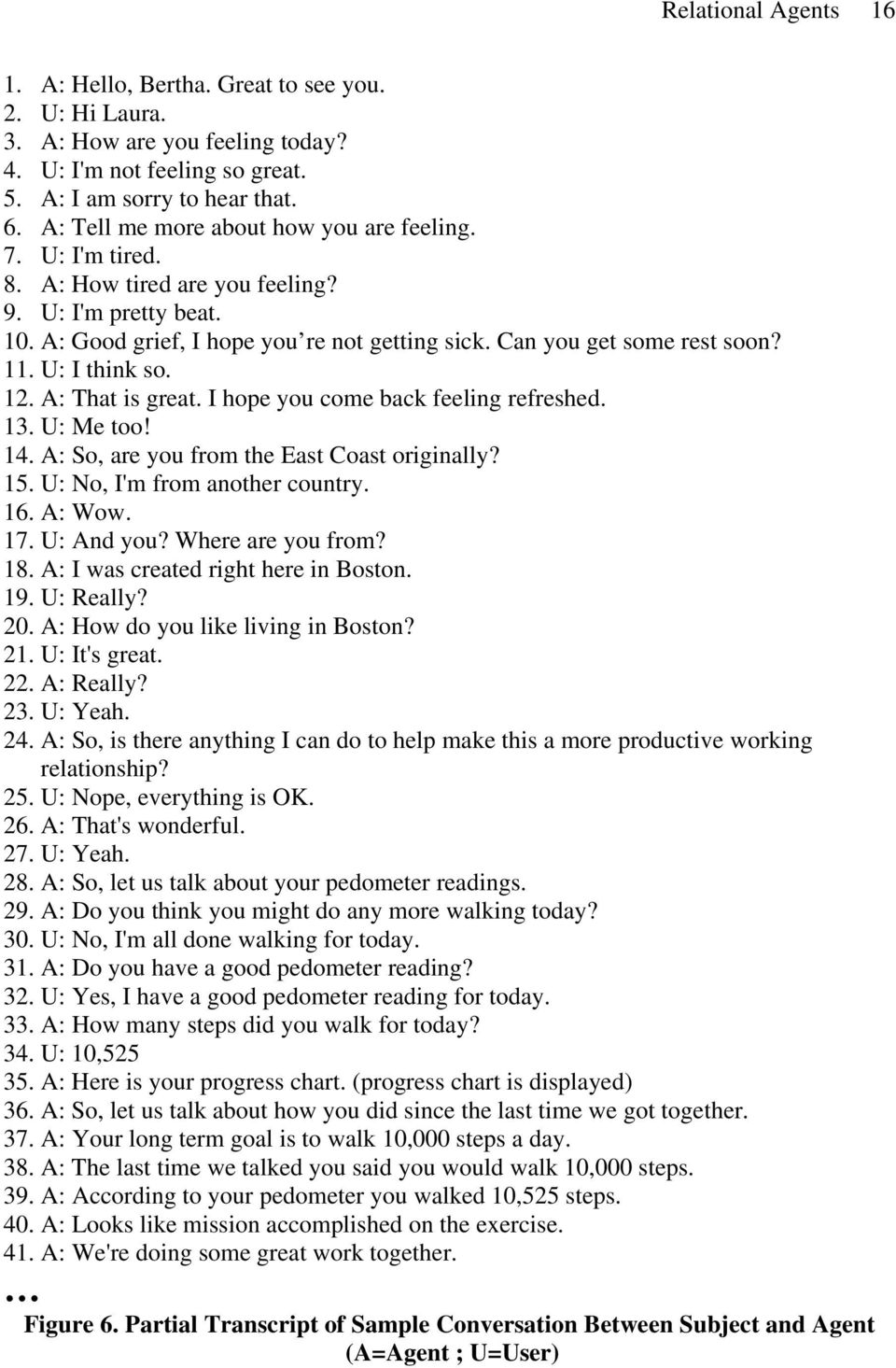 U: I think so. 12. A: That is great. I hope you come back feeling refreshed. 13. U: Me too! 14. A: So, are you from the East Coast originally? 15. U: No, I'm from another country. 16. A: Wow. 17.