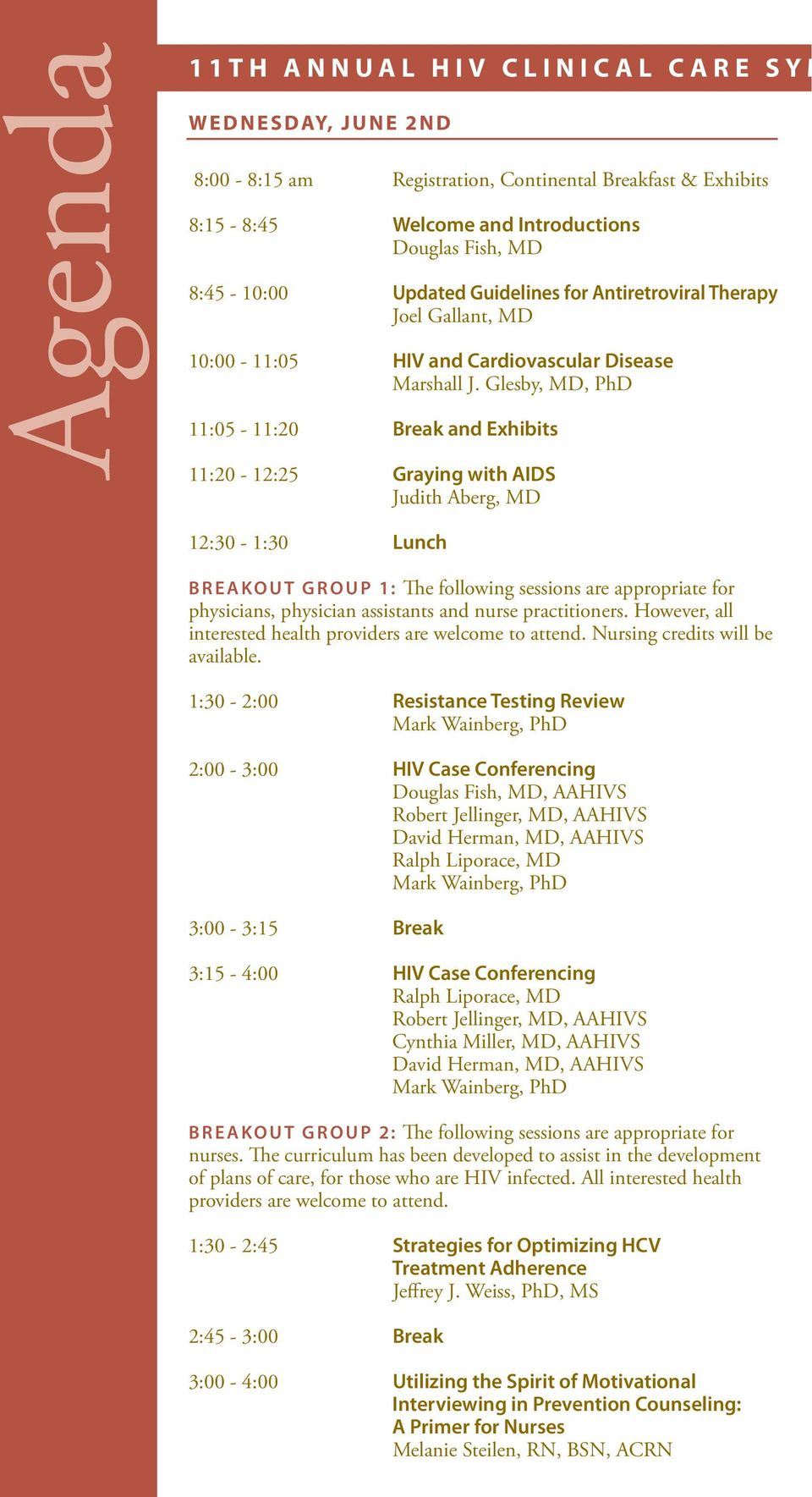 Glesby, MD, PhD 11:05-11:20 Break and Exhibits 11:20-12:25 Graying with AIDS Judith Aberg, MD 12:30-1:30 Lunch BREAKOUT GROUP 1: The following sessions are appropriate for physicians, physician