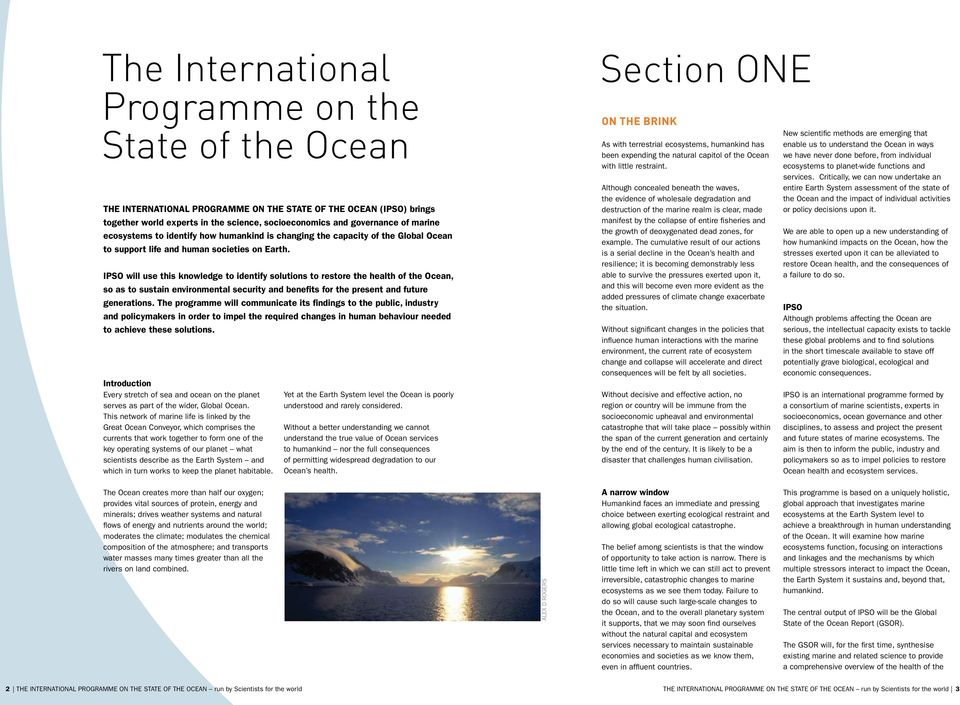 IPSO will use this knowledge to identify solutions to restore the health of the Ocean, so as to sustain environmental security and benefits for the present and future generations.