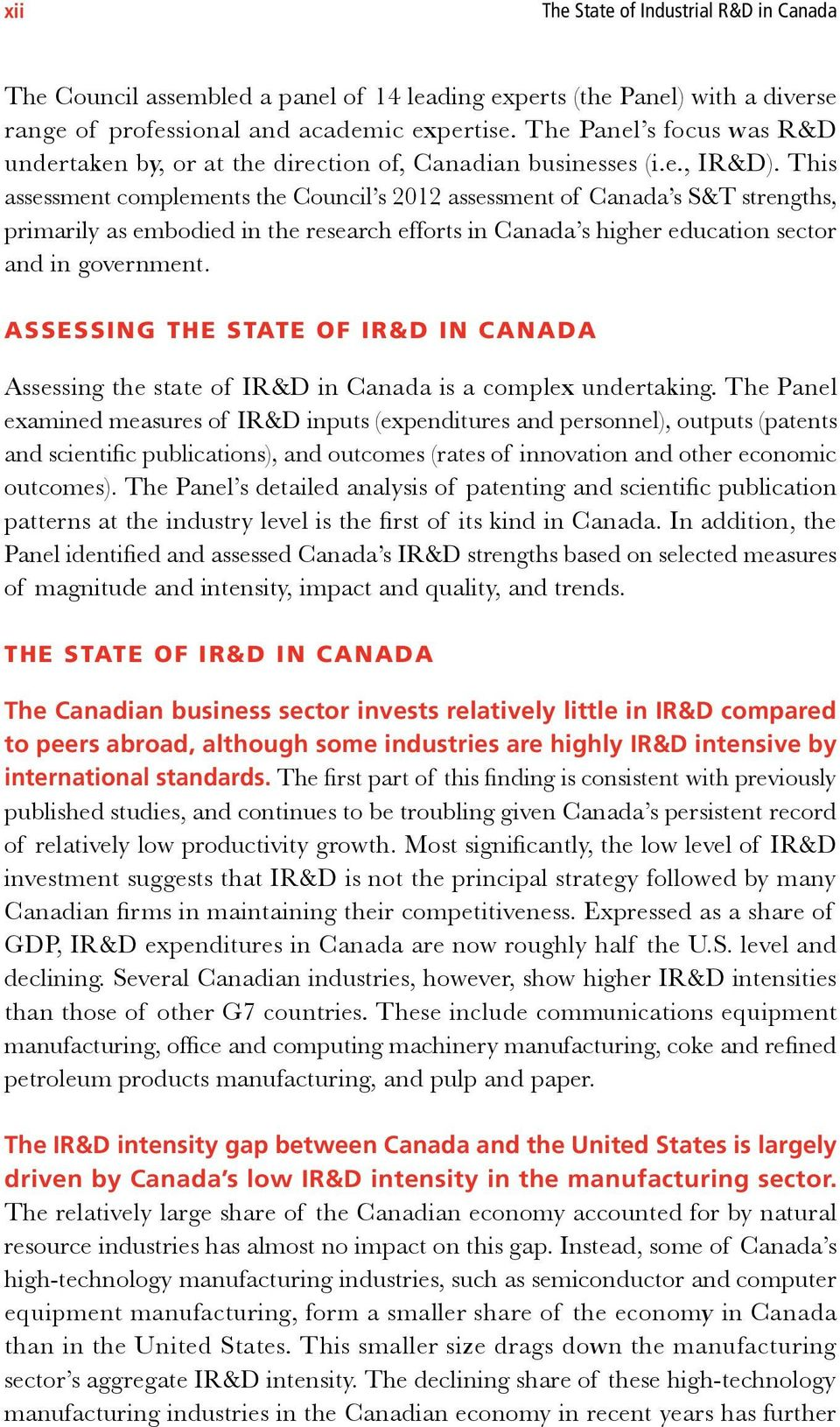 This assessment complements the Council s 2012 assessment of Canada s S&T strengths, primarily as embodied in the research efforts in Canada s higher education sector and in government.