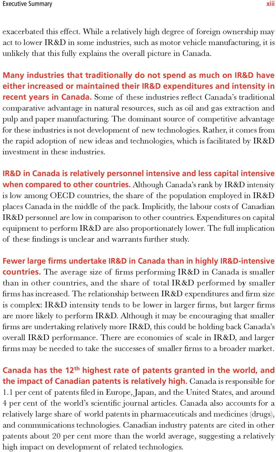 Canada. Many industries that traditionally do not spend as much on IR&D have either increased or maintained their IR&D expenditures and intensity in recent years in Canada.
