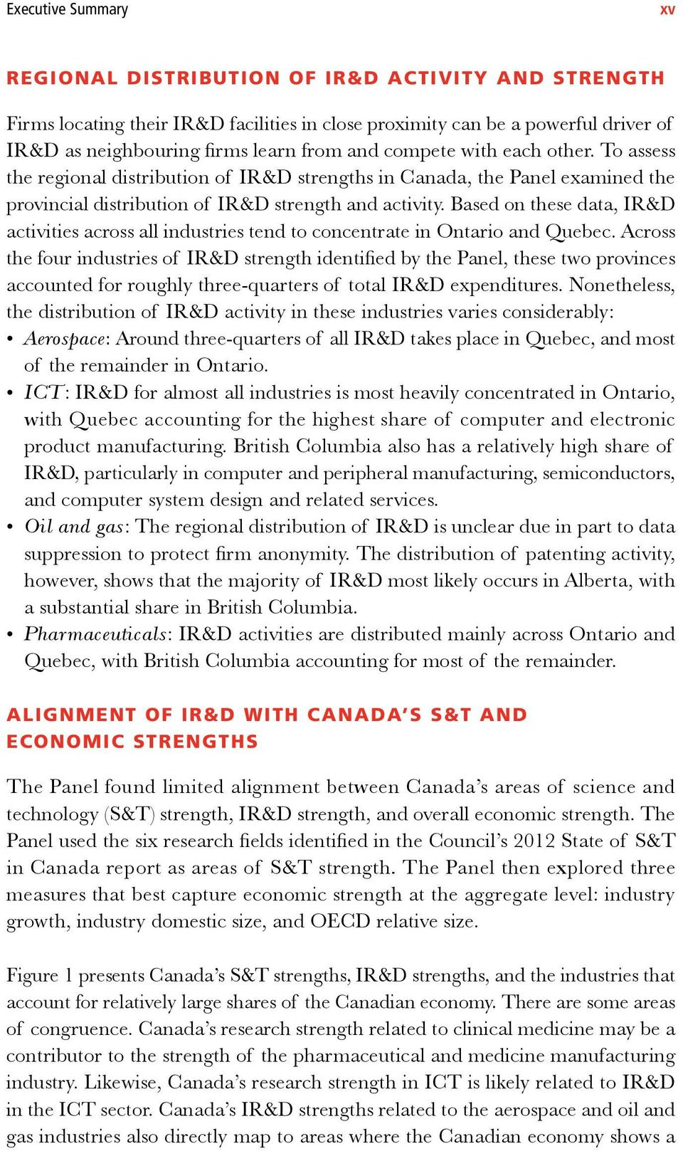 Based on these data, IR&D activities across all industries tend to concentrate in Ontario and Quebec.