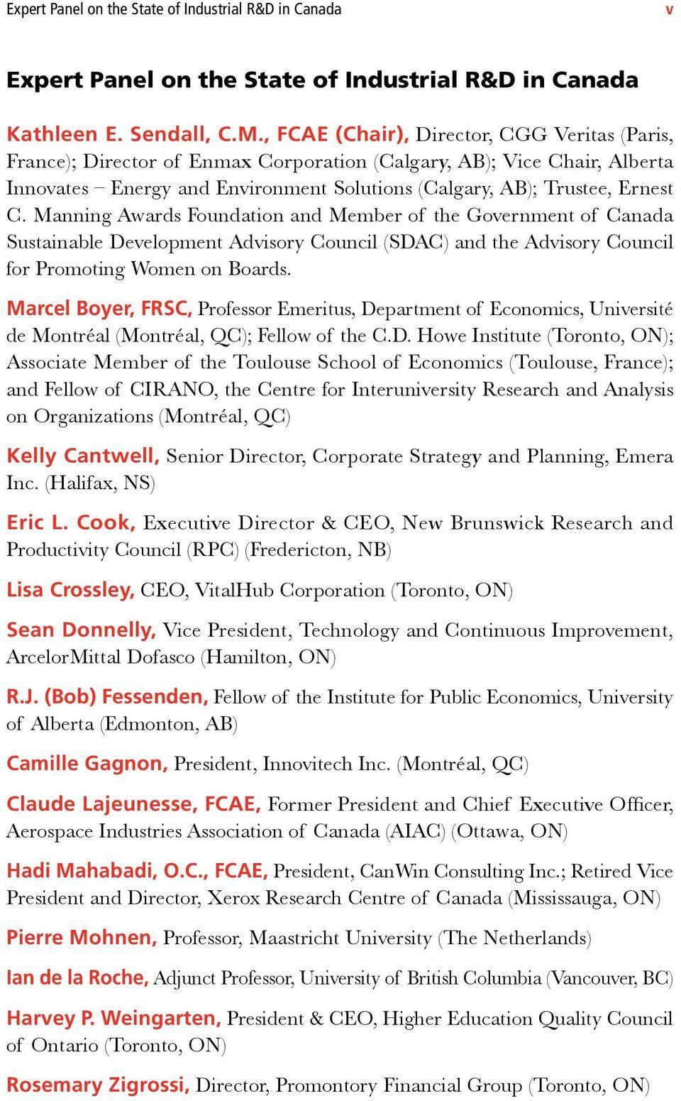Manning Awards Foundation and Member of the Government of Canada Sustainable Development Advisory Council (SDAC) and the Advisory Council for Promoting Women on Boards.