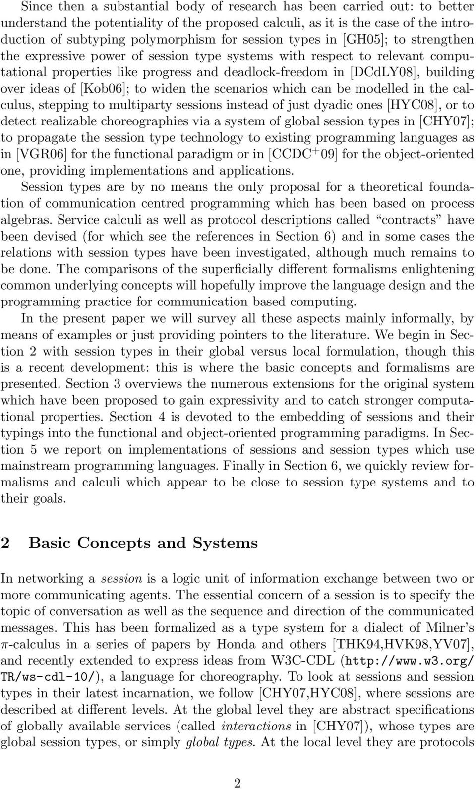 ideas of [Kob06]; to widen the scenarios which can be modelled in the calculus, stepping to multiparty sessions instead of just dyadic ones [HYC08], or to detect realizable choreographies via a