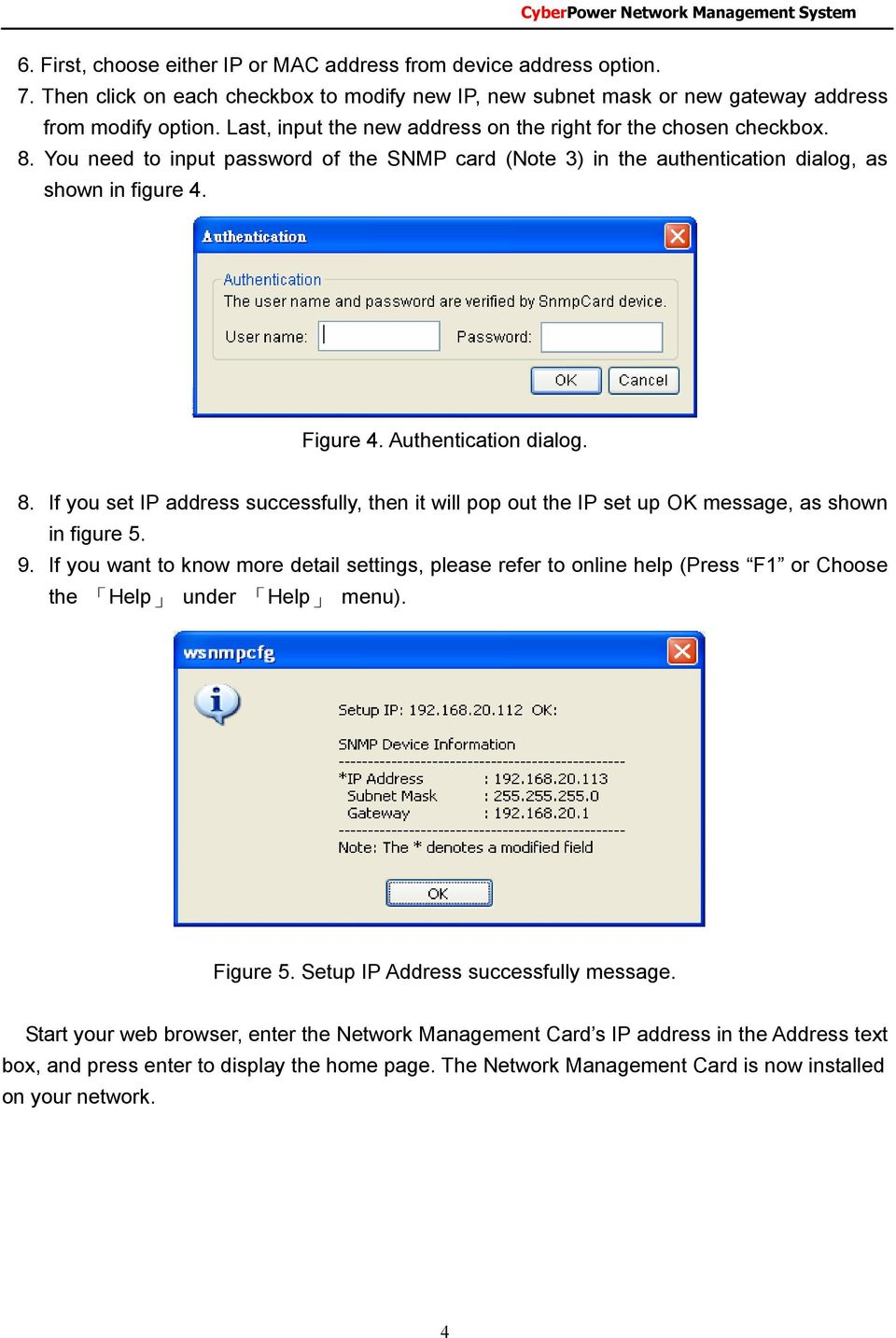 Authentication dialog. 8. If you set IP address successfully, then it will pop out the IP set up OK message, as shown in figure 5. 9.