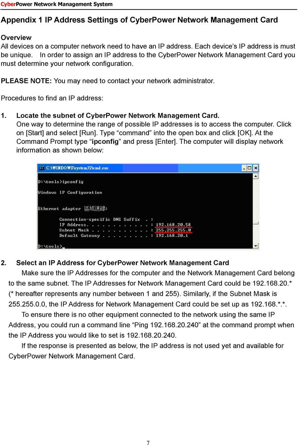 Procedures to find an IP address: 1. Locate the subnet of CyberPower Network Management Card. One way to determine the range of possible IP addresses is to access the computer.