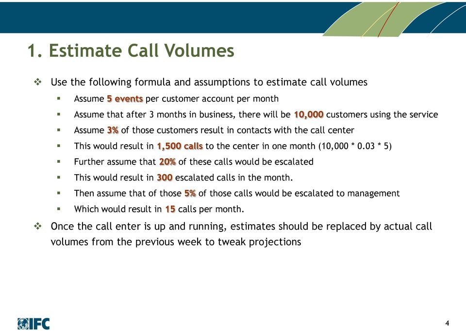 03 * 5) Further assume that 20% of these calls would be escalated This would result in 300 escalated calls in the month.