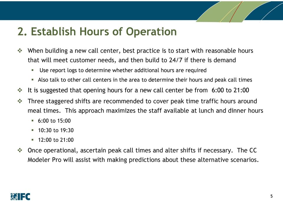 center be from 6:00 to 21:00 Three staggered shifts are recommended to cover peak time traffic hours around meal times.