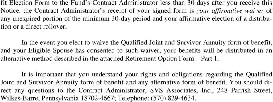 In the event you elect to waive the Qualified Joint and Survivor Annuity form of benefit, and your Eligible Spouse has consented to such waiver, your benefits will be distributed in an alternative