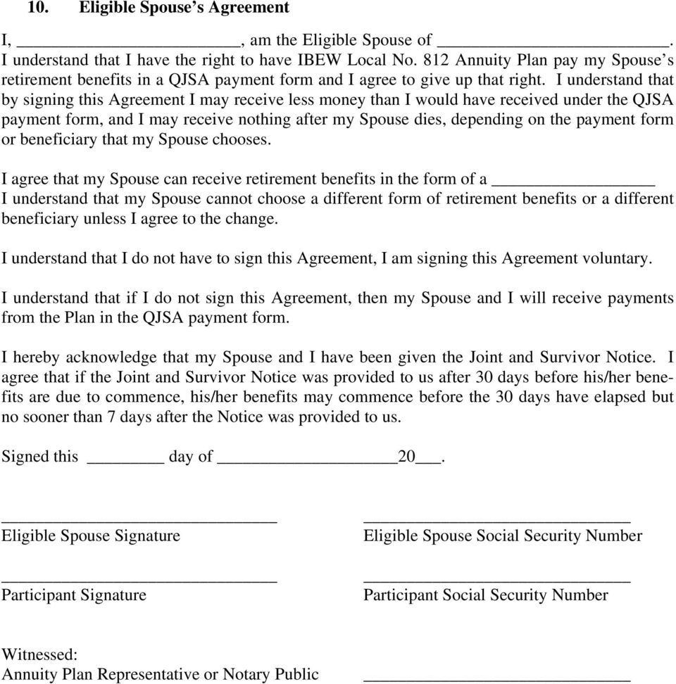 I understand that by signing this Agreement I may receive less money than I would have received under the QJSA payment form, and I may receive nothing after my Spouse dies, depending on the payment