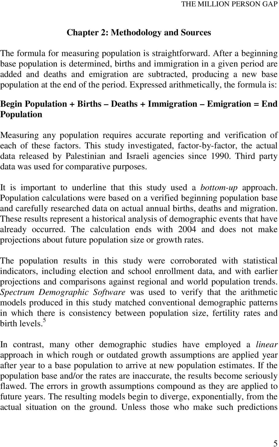 Expressed arithmetically, the formula is: Begin Population + Births Deaths + Immigration Emigration = End Population Measuring any population requires accurate reporting and verification of each of