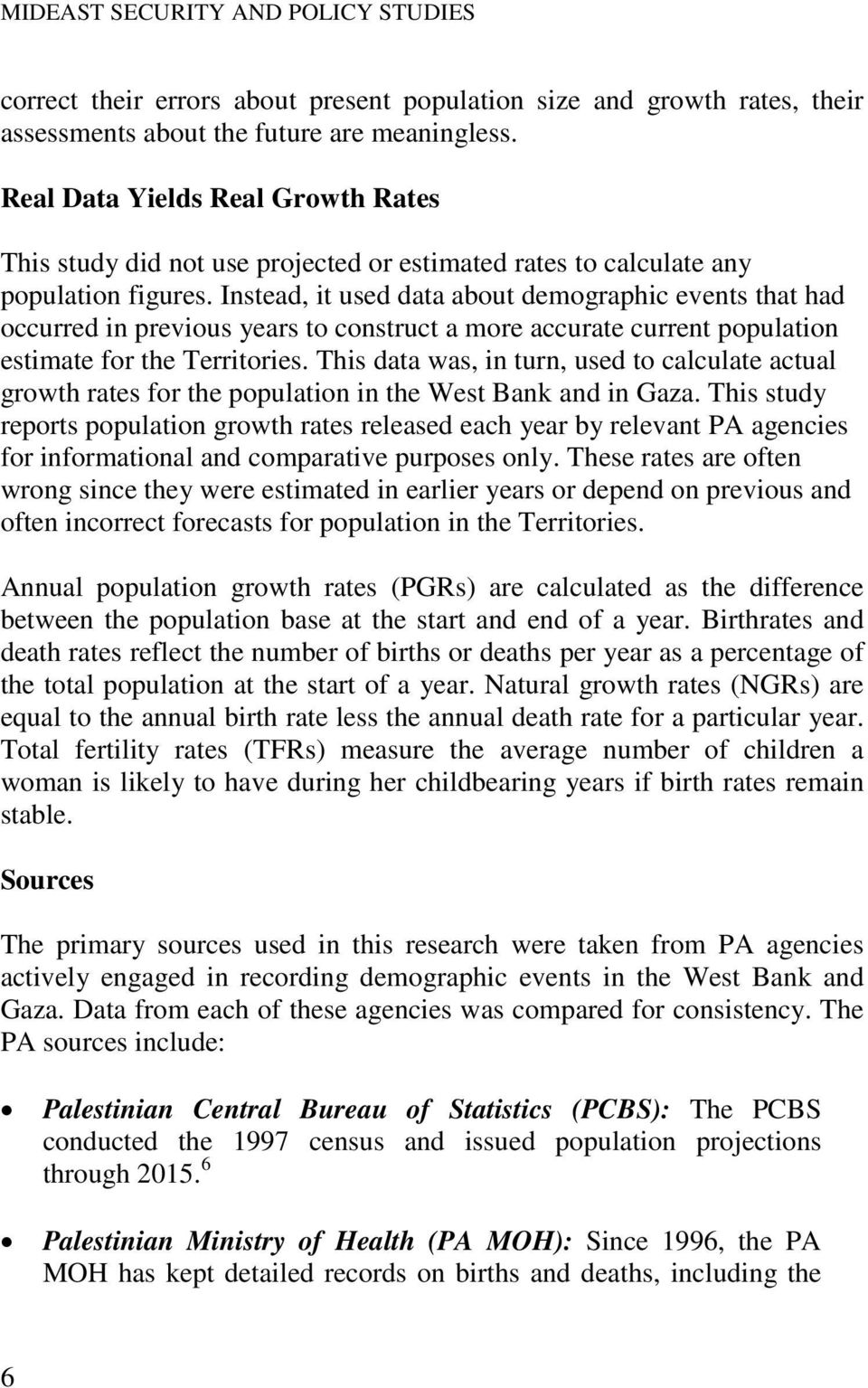 Instead, it used data about demographic events that had occurred in previous years to construct a more accurate current population estimate for the Territories.