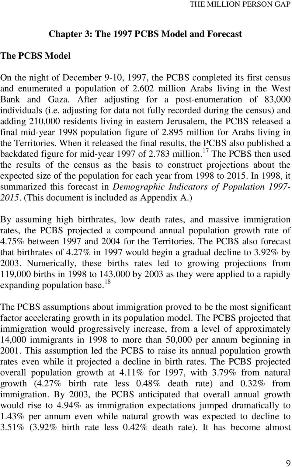 West Bank and Gaza. After adjusting for a post-enumeration of 83,000 individuals (i.e. adjusting for data not fully recorded during the census) and adding 210,000 residents living in eastern Jerusalem, the PCBS released a final mid-year 1998 population figure of 2.