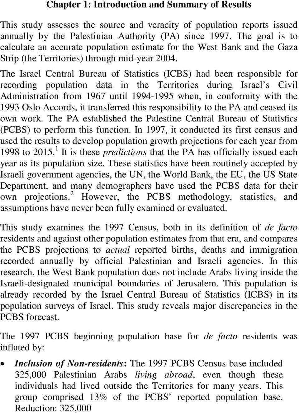 The Israel Central Bureau of Statistics (ICBS) had been responsible for recording population data in the Territories during Israel s Civil Administration from 1967 until 1994-1995 when, in conformity