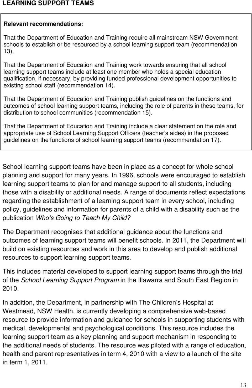 That the Department of Education and Training work towards ensuring that all school learning support teams include at least one member who holds a special education qualification, if necessary, by