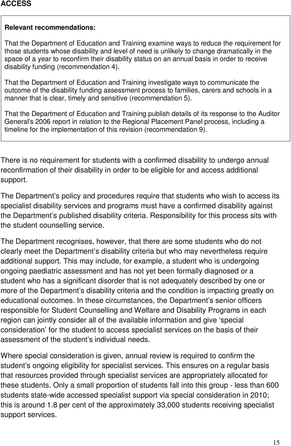 That the Department of Education and Training investigate ways to communicate the outcome of the disability funding assessment process to families, carers and schools in a manner that is clear,
