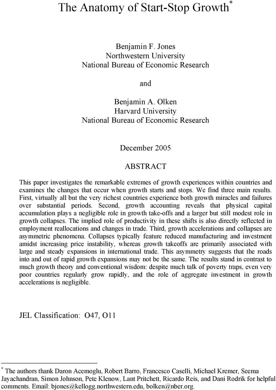 that occur when growth starts and stops. We find three main results. First, virtually all but the very richest countries experience both growth miracles and failures over substantial periods.