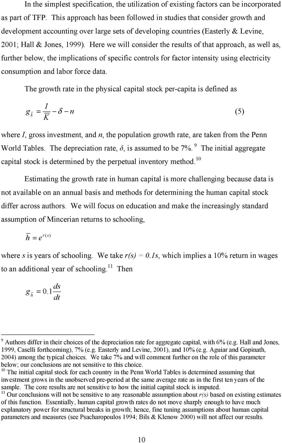 Here we will consider the results of that approach, as well as, further below, the implications of specific controls for factor intensity using electricity consumption and labor force data.