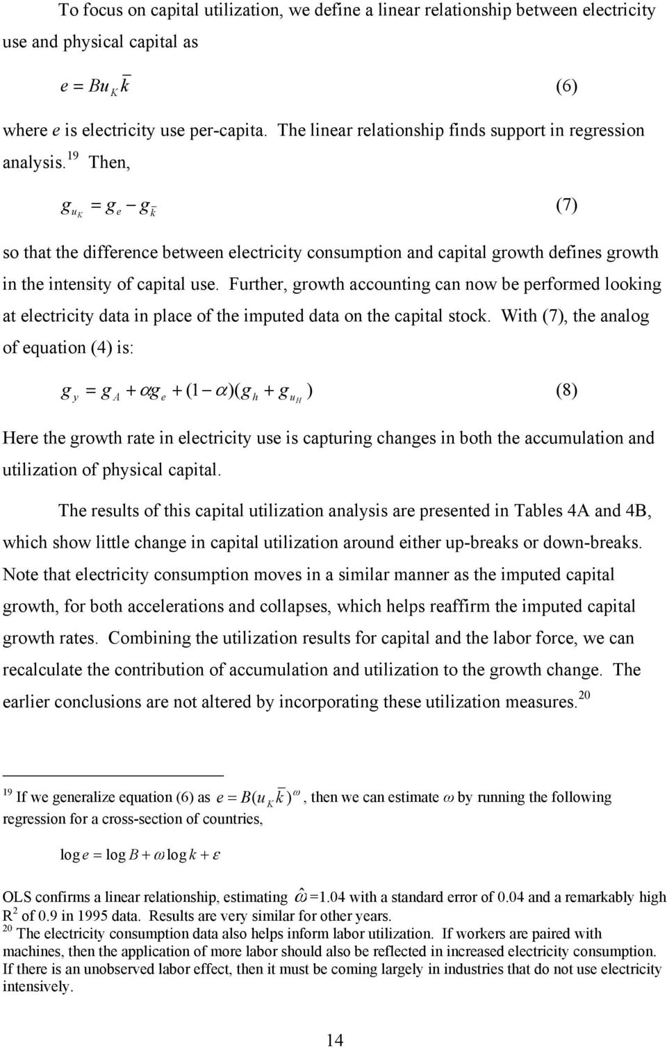 19 Then, gu K = g g (7) e k so that the difference between electricity consumption and capital growth defines growth in the intensity of capital use.