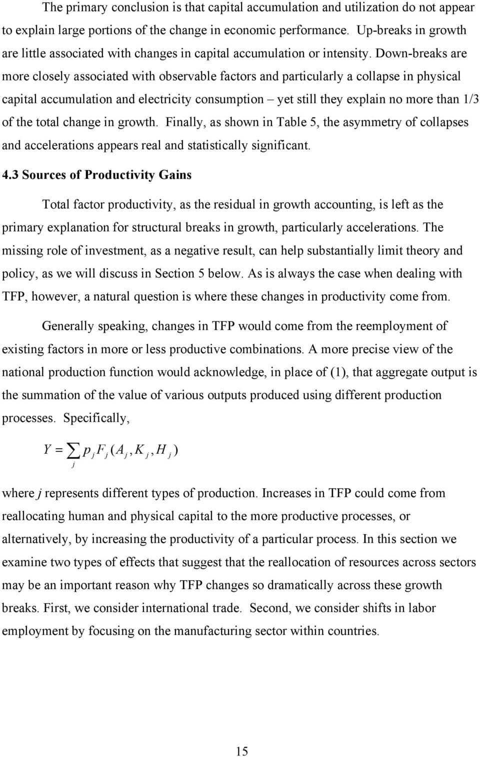 Down-breaks are more closely associated with observable factors and particularly a collapse in physical capital accumulation and electricity consumption yet still they explain no more than 1/3 of the