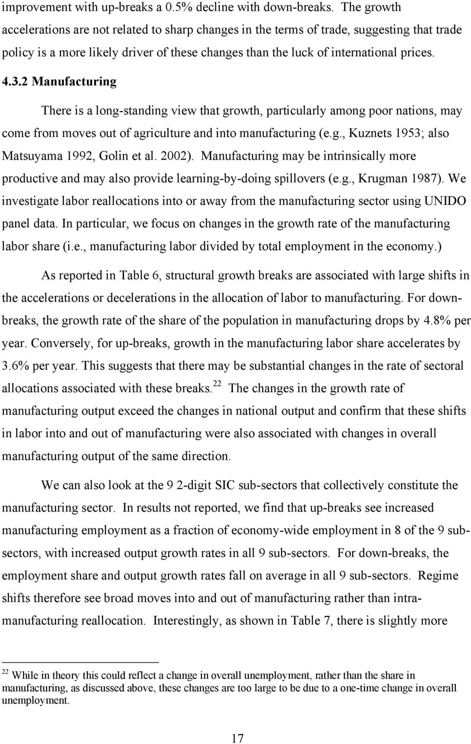 2 Manufacturing There is a long-standing view that growth, particularly among poor nations, may come from moves out of agriculture and into manufacturing (e.g., Kuznets 1953; also Matsuyama 1992, Golin et al.
