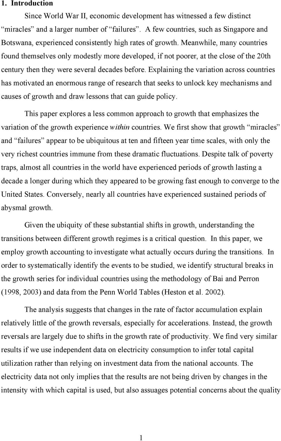 Meanwhile, many countries found themselves only modestly more developed, if not poorer, at the close of the 20th century then they were several decades before.