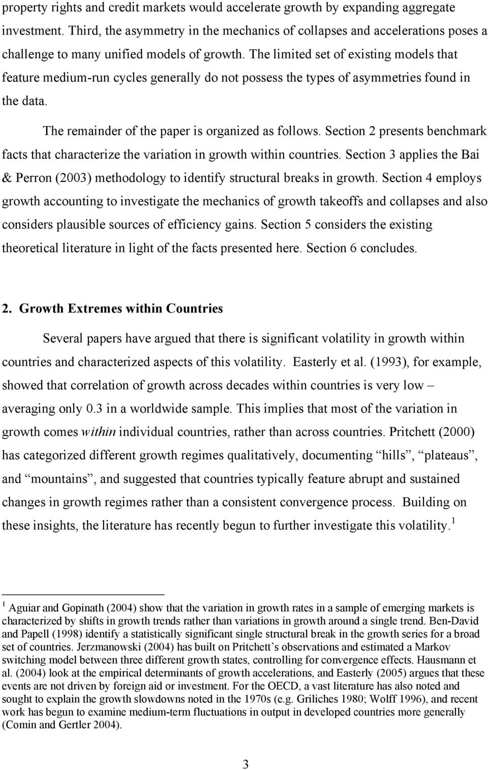 The limited set of existing models that feature medium-run cycles generally do not possess the types of asymmetries found in the data. The remainder of the paper is organized as follows.