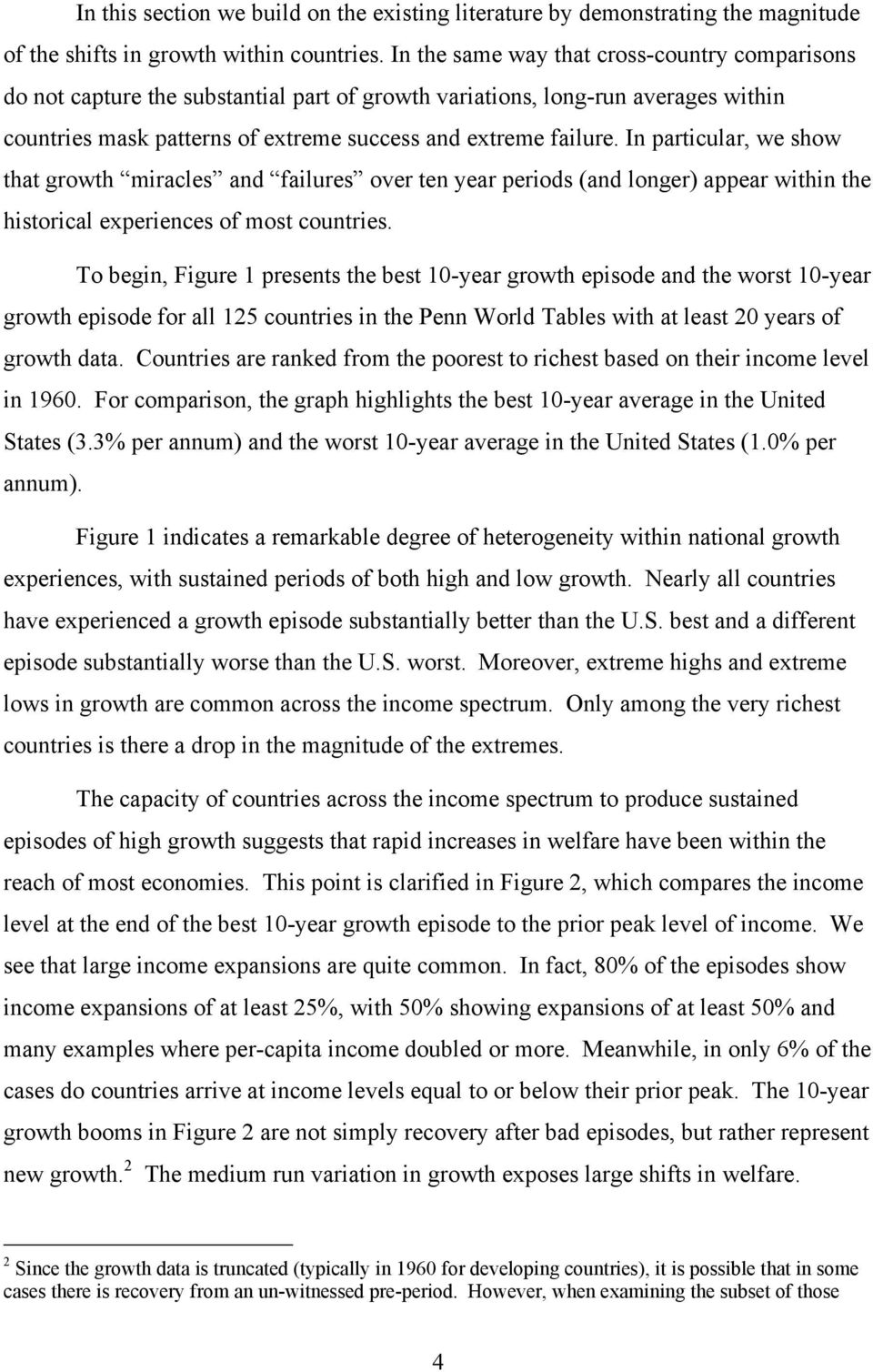 In particular, we show that growth miracles and failures over ten year periods (and longer) appear within the historical experiences of most countries.